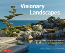 Visionary Landscapes : Japanese Garden Design in North America, the Work of Five Contemporary Masters, Hardback Book