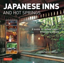 Japanese Inns and Hot Springs : A Guide to Japan's Best Ryokan and Onsen, Paperback / softback Book
