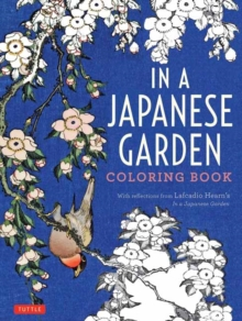 In a Japanese Garden Coloring Book : With Reflections from Lafcadio Hearn's 'In a Japanese Garden', Paperback Book