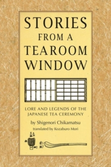 Stories from a Tearoom Window : Lore and Legends of the Japanese Tea Ceremony, Hardback Book