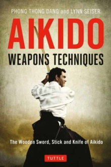 Aikido Weapons Techniques : The Wooden Sword, Stick and Knife of Aikido, Paperback Book
