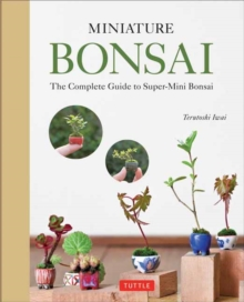 Miniature Bonsai : The Complete Guide to Super-Mini Bonsai, Hardback Book