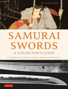 Samurai Swords - A Collector's Guide : A Comprehensive Introduction to History, Collecting and Preservation - of the Japanese Sword, Hardback Book