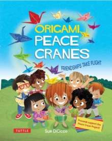 Origami Peace Cranes : Friendships Take Flight: Includes Origami Paper & Instructions: Proceeds Support the Peace Crane Project (Proceeds Support Peace Crane Project), Hardback Book