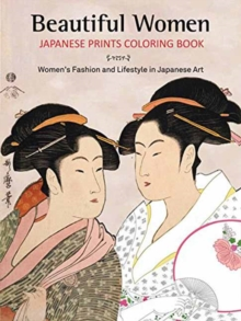 Beautiful Women Japanese Prints Coloring Book : Women's Fashion and Lifestyle in Japanese Art, Paperback Book