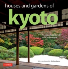 Houses and Gardens of Kyoto : Revised with a new foreword by Matthew Stavros, Hardback Book