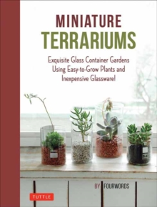 Miniature Terrariums : Tiny Glass Container Gardens Using Easy-to-Grow Plants and Inexpensive Glassware!, Hardback Book