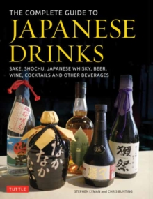 The Complete Guide to Japanese Drinks : Sake, Shochu, Japanese Whisky, Beer, Wine, Cocktails and Other Beverages, Hardback Book