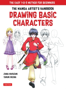 The Manga Artist's Handbook: Drawing Basic Characters : The Easy 1-2-3 Method for Beginners, Paperback / softback Book