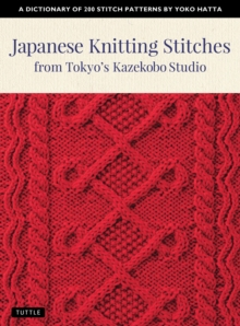 Japanese Knitting Stitches from Tokyo's Kazekobo Studio : A Dictionary of 200 Stitch Patterns by Yoko Hatta, Paperback / softback Book