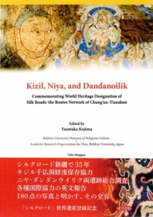 Kizil, Niya and Dandanoilik Commemorating World Heritage Designation of Silk Roads: the Routes Network of Chang'an-Tianshan, Paperback Book