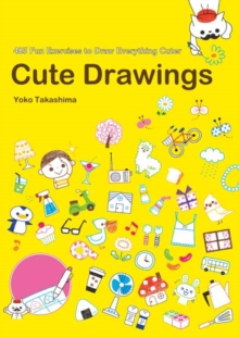Cute Drawings : 483 Fun Exercises to Draw Everything Cuter, Paperback / softback Book