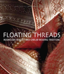 Floating Threads : Indonesian Songket and Similar Weaving Traditions, Hardback Book