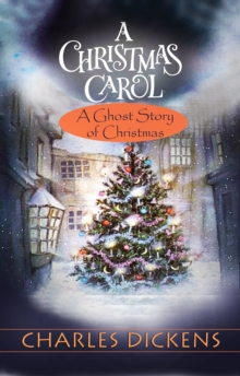 A Christmas Carol : 'A Ghost Story of Christmas', EPUB eBook
