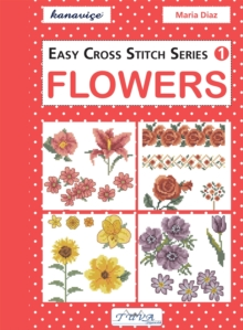 Easy Cross Stitch Series 1: Flowers, Paperback / softback Book