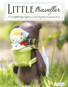 Little Traveller : 12 Small Felt Intrepid Explorers and Over 30 Tiny Travel Accessories to, Paperback Book