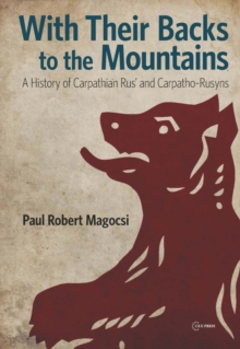 With Their Backs to the Mountains : A History of Carpathian Rus' and Carpatho-Rusyns, Paperback / softback Book