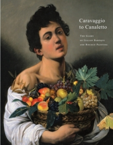 Caravaggio to Caneletto : The Glory of Italian Baroque and Rococo Painting, Hardback Book