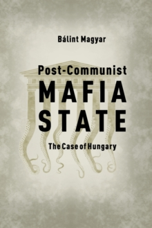 Post-Communist Mafia State : The Case of Hungary, Paperback / softback Book