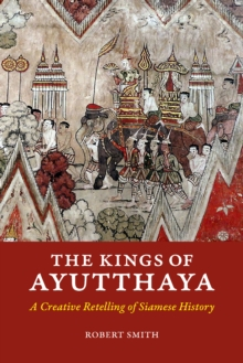 The Kings of Ayutthaya : A Creative Retelling of Siamese History, Paperback / softback Book