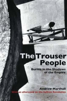 The Trouser People : Burma in the Shadows of the Empire, Paperback Book