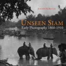 Unseen Siam : Early Photography 1860 - 1910, Hardback Book