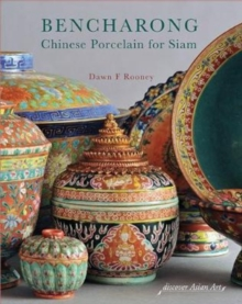 Bencharong : Chinese Porcelain for Siam, Hardback Book