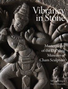 Vibrancy in Stone : Masterpieces of the Da Nang Museum of Cham Sculpture, Hardback Book