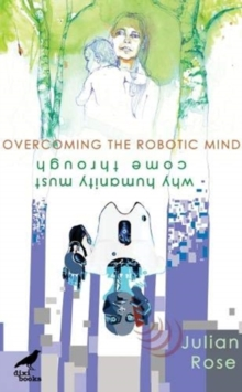 Overcoming the Robotic Mind : Why Humanity Must Come Through, Paperback / softback Book