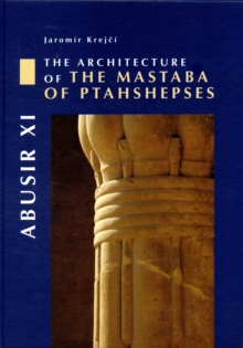 Abusir XI : The Architecture of the Mastaba of Ptahshepses, Hardback Book