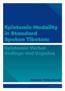 Epistemic Modality in Standard Spoken Tibetan : Epistemic Verbal Endings and Copulas, Paperback / softback Book