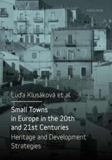 Small Towns in Europe in the 20th and 21st Centuries : Heritage and Development Strategies, Paperback Book