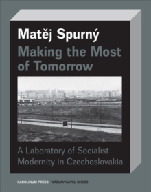 Making the Most of Tomorrow : A North Bohemian Laboratory of Socialist Modernism, Paperback / softback Book