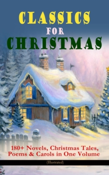 CLASSICS FOR CHRISTMAS: 180+ Novels, Christmas Tales, Poems & Carols in One Volume (Illustrated), EPUB eBook