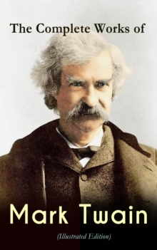 The Complete Works of Mark Twain (Illustrated Edition), EPUB eBook