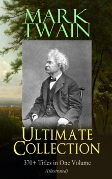 MARK TWAIN Ultimate Collection: 370+ Titles in One Volume (Illustrated), EPUB eBook