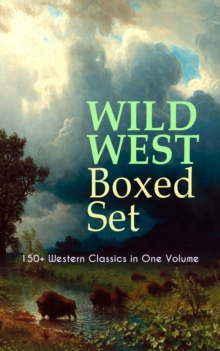 WILD WEST Boxed Set: 150+ Western Classics in One Volume, EPUB eBook