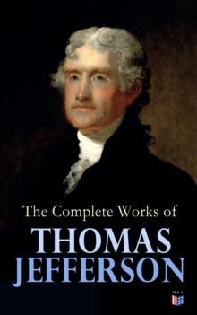 The Complete Works of Thomas Jefferson, EPUB eBook