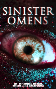 SINISTER OMENS: 560+ Supernatural Thrillers, Macabre Tales & Eerie Mysteries, EPUB eBook