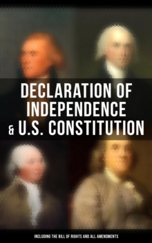Declaration of Independence & U.S. Constitution (Including the Bill of Rights and All Amendments), EPUB eBook