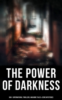 The Power of Darkness: 560+ Supernatural Thrillers, Macabre Tales & Eerie Mysteries, EPUB eBook