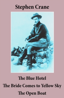 The Blue Hotel + The Bride Comes to Yellow Sky + The Open Boat (3 famous stories by Stephen Crane), EPUB eBook