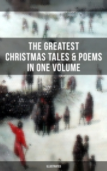 The Greatest Christmas Tales & Poems in One Volume (Illustrated), EPUB eBook