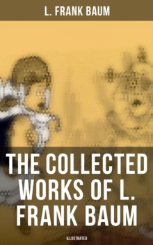 L. FRANK BAUM Ultimate Collection:Complete Wizard of Oz Series, The Aunt Jane's Nieces Collection, Mary Louise Mysteries, Fantasy Novels & Fairy Tales (Illustrated), EPUB eBook