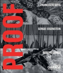 Proof - Francisco Goya, Sergei Eisenstein, Robert Longo, Hardback Book