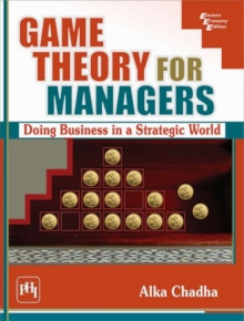 Game Theory for Managers : Doing Business in a Strategic World, Paperback Book