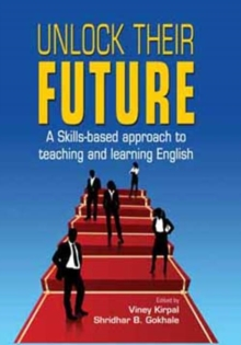 Unlock Their Future : A Skills-Based Approach to Teaching & Learning English, Paperback Book