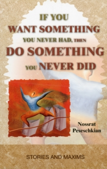 If You Want Something You Never Had, Then Do Something You Never Did : Stories & Maxims, Paperback / softback Book
