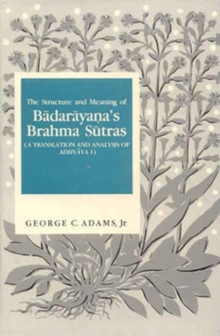 The Structure and Meaning of Badarayana's Brahma Sutra : A Translation and Analysis of Adhyaya I, Hardback Book