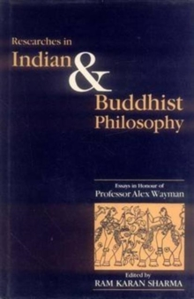 Researches in Indian and Buddhist Philosophy : Essays in Honour of Professor Alex Wayman, Hardback Book